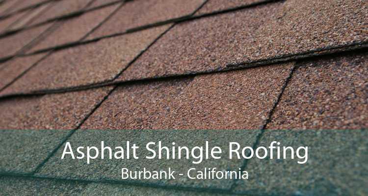 Asphalt Shingle Roofing Burbank - California