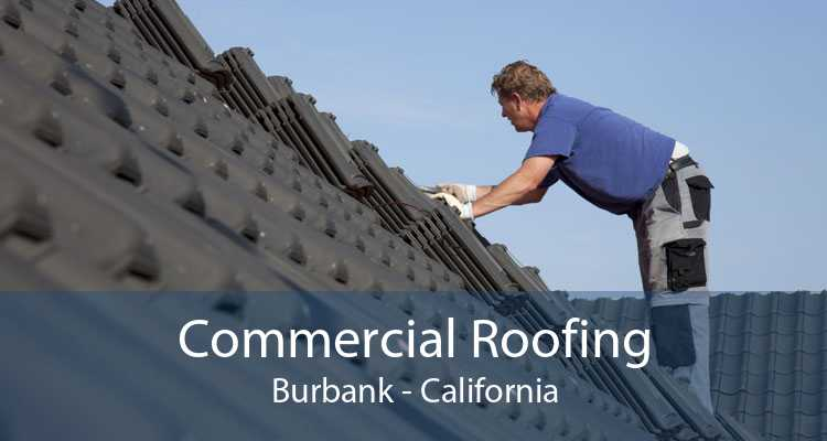 Commercial Roofing Burbank - California