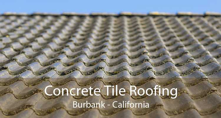 Concrete Tile Roofing Burbank - California