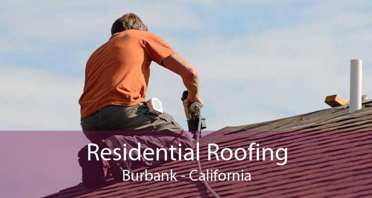 Residential Roofing Burbank - California