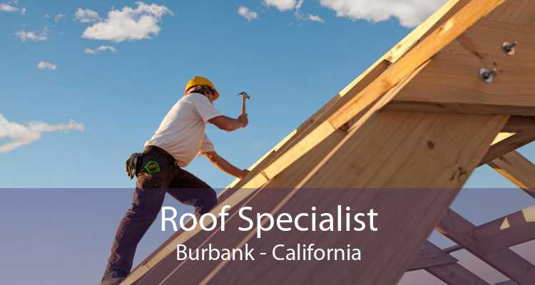 Roof Specialist Burbank - California