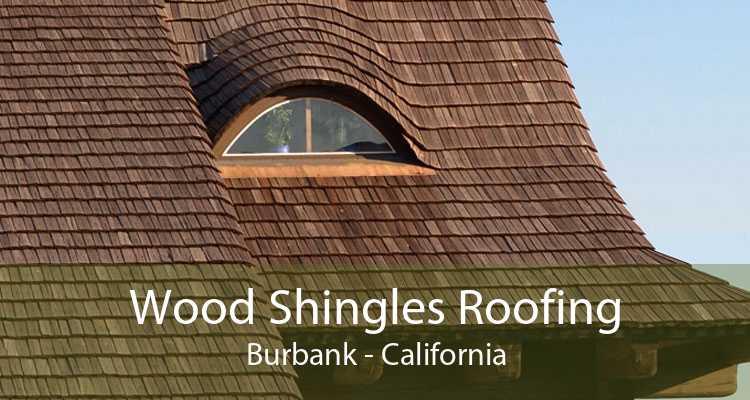 Wood Shingles Roofing Burbank - California